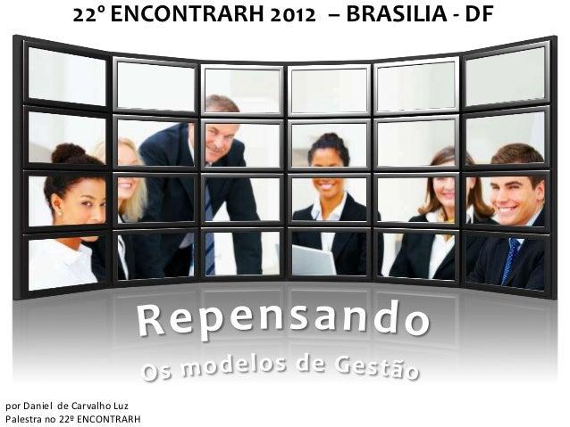 22º ENCONTRARH 2012 – BRASILIA - DFpor Daniel de Carvalho LuzPalestra no 22º ENCONTRARH