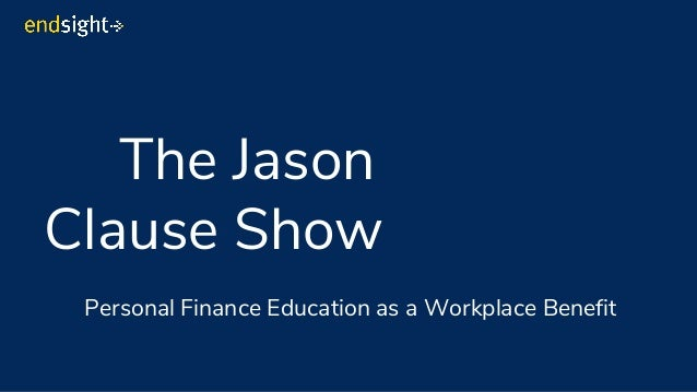 The Jason Clause Show Personal Finance Education as a Workplace Benefit