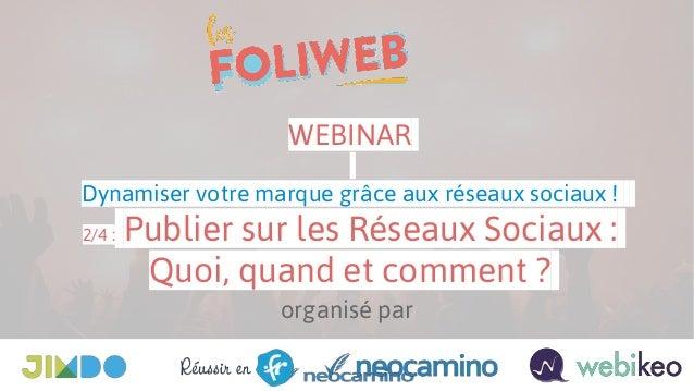 organisé par WEBINAR Dynamiser votre marque grâce aux réseaux sociaux ! 2/4 : Publier sur les Réseaux Sociaux : Quoi, quan...