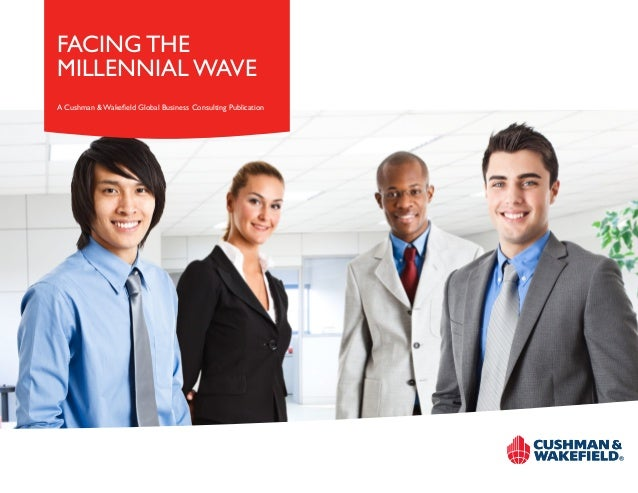 FACING THE MILLENNIAL WAVE A Cushman & Wakefield Global Business Consulting Publication INSERT CLIENT LOGO