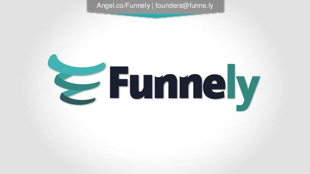 Angel.co/Funnely | founders@funne.ly