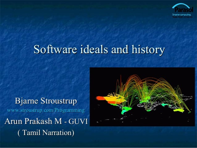 Software ideals and historySoftware ideals and history Bjarne StroustrupBjarne Stroustrup www.stroustrup.com/Programmingww...
