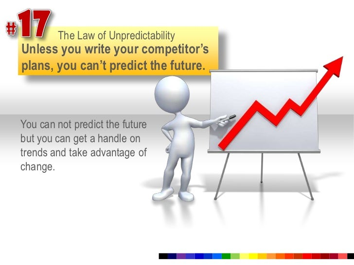 #17<br />The Law of Unpredictability<br />Unless you write your competitor's plans, you can't predict the future. <br />Yo...