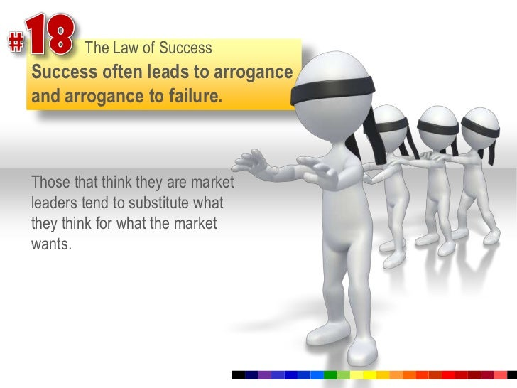 #18<br />The Law of Success<br />Success often leads to arrogance and arrogance to failure. <br />Those that think they ar...