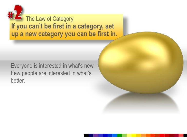 #2<br />The Law of Category<br />If you can't be first in a category, set up a new category you can be first in. <br />Eve...