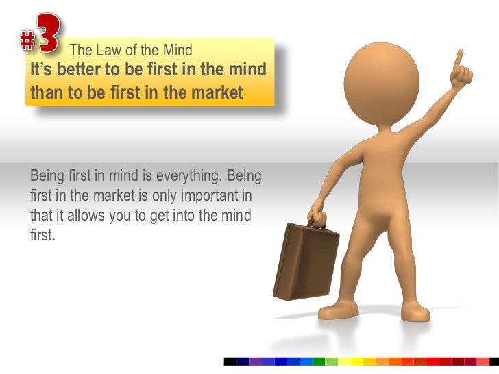 #3<br />The Law of the Mind<br />It's better to be first in the mind than to be first in the market<br />Being first in mi...