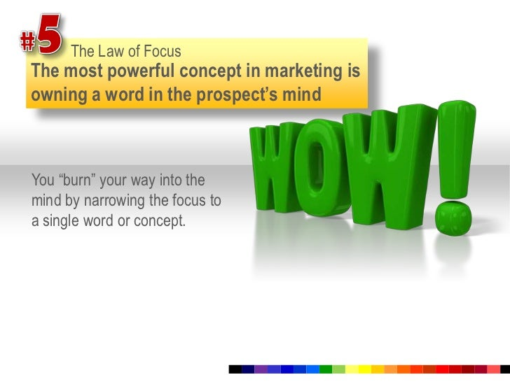 """#5<br />The Law of Focus<br />The most powerful concept in marketing is owning a word in the prospect's mind<br />You """"bur..."""