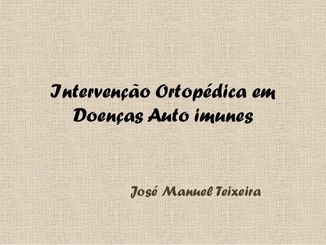 Intervenção Ortopédica emDoenças Auto imunesJosé Manuel Teixeira