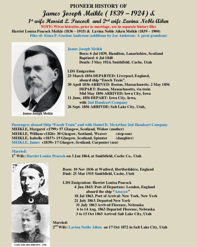PIONEER HISTORY OF James Joseph Meikle ( 1839 – 1924) & 1st wife Harriet L. Peacock and 2nd wife Lavina Noble Aiken NOTE: ...