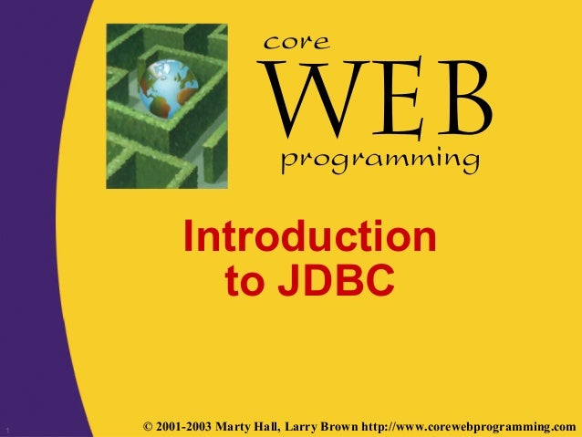1 © 2001-2003 Marty Hall, Larry Brown http://www.corewebprogramming.com core programming Introduction to JDBC