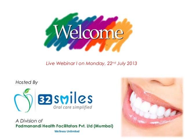 Live Webinar I on Monday, 22nd July 2013 A Division of Padmanandi Health Facilitators Pvt. Ltd (Mumbai) Wellness Unlimited...