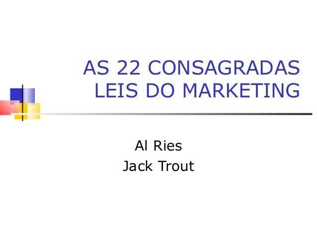 AS 22 CONSAGRADASLEIS DO MARKETINGAl RiesJack Trout