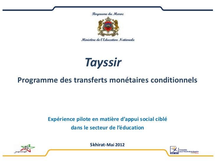 TayssirProgramme des transferts monétaires conditionnels        Expérience pilote en matière d'appui social ciblé         ...