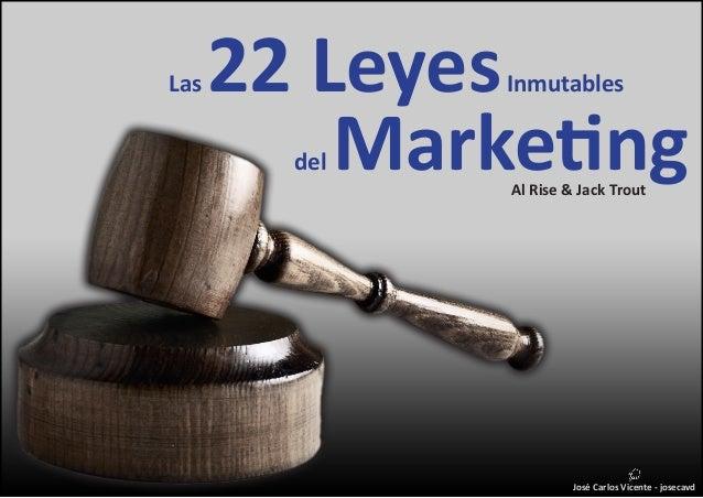 Las 22 Leyes Inmutables  del Marketing  José Carlos Vicente - josecavd  Al Rise & Jack Trout