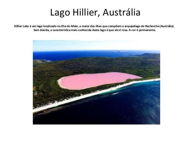 Lago Hillier, Austrália  Hillier Lake é um lago localizado na Ilha do Meio, a maior das ilhas que compõem o arquipélago de...