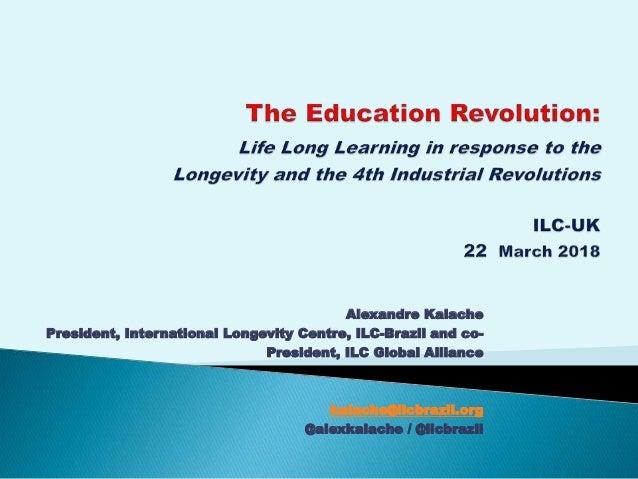 Alexandre Kalache President, International Longevity Centre, ILC-Brazil and co- President, ILC Global Alliance kalache@ilc...