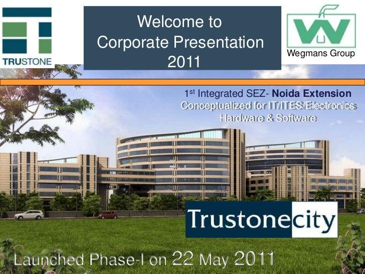 Welcome to<br />Corporate Presentation <br /> 2011<br />Wegmans Group<br />1st Integrated SEZ- Noida ExtensionConceptualiz...