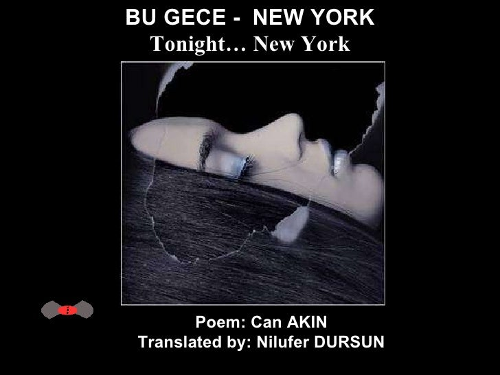BU GECE -  NEW YORK Tonight… New York Poem: Can AKIN  Translated by: Nilufer DURSUN