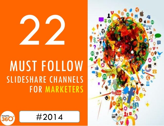 22 MUST FOLLOW  SLIDESHARE CHANNELS FOR MARKETERS #2014