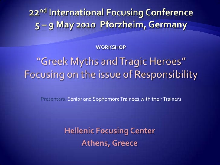 "22nd International Focusing Conference5 – 9 May 2010  Pforzheim, Germany<br />WORKSHOP<br />""Greek Myths and Tragic Heroes..."