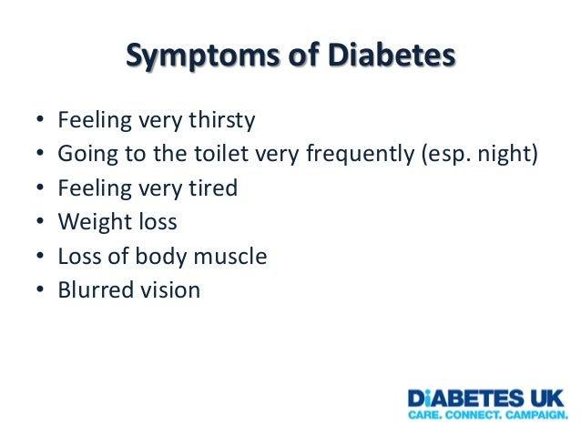 Symptoms of Diabetes • • • • • •  Feeling very thirsty Going to the toilet very frequently (esp. night) Feeling very tired...