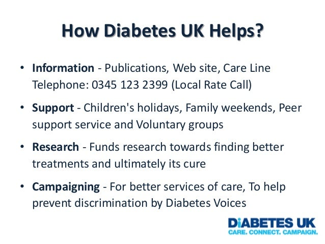 How Diabetes UK Helps? • Information - Publications, Web site, Care Line Telephone: 0345 123 2399 (Local Rate Call) • Supp...