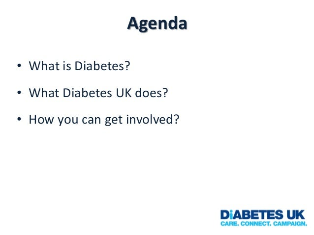 Agenda • What is Diabetes?  • What Diabetes UK does? • How you can get involved?