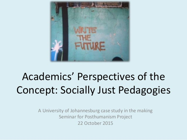 Academics' Perspectives of the Concept: Socially Just Pedagogies A University of Johannesburg case study in the making Sem...