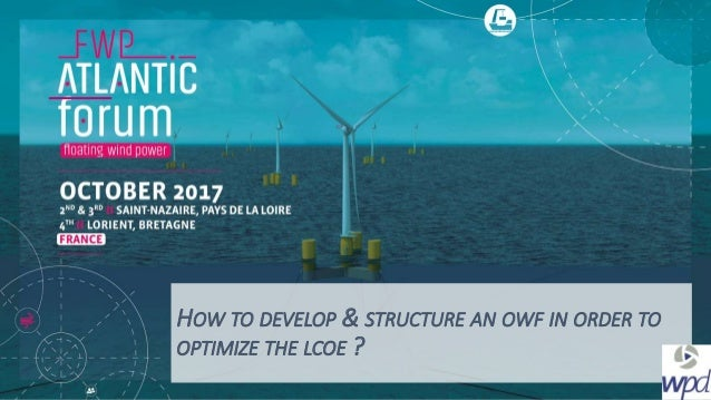 HOW TO DEVELOP & STRUCTURE AN OWF IN ORDER TO OPTIMIZE THE LCOE ?