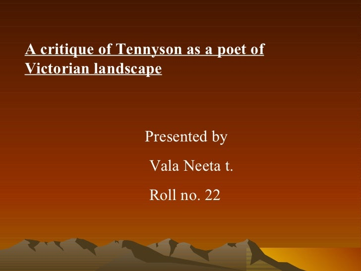 A critique of Tennyson as a poet of Victorian landscape Presented by  Vala Neeta t. Roll no. 22