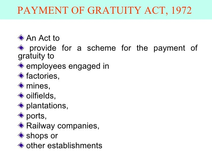 PAYMENT OF GRATUITY ACT, 1972   <ul><li>An Act to  </li></ul><ul><li>provide for a scheme for the payment of gratuity to <...