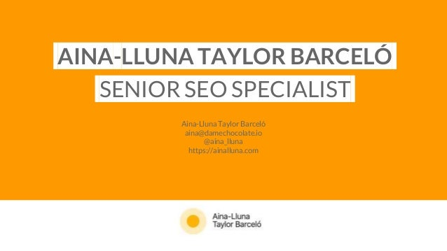 AINA-LLUNA TAYLOR BARCELÓ SENIOR SEO SPECIALIST Aina-Lluna Taylor Barceló aina@damechocolate.io @aina_lluna https://ainall...