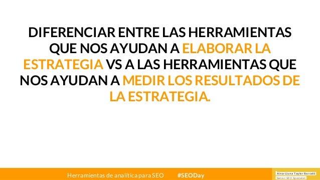 Aina-Lluna Taylor Barceló Senior SEO Specialist Herramientas de analítica para SEO #SEODay DIFERENCIAR ENTRE LAS HERRAMIEN...