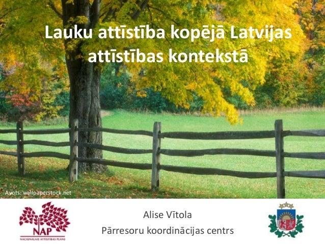 Lauku attīstība kopējā Latvijasattīstības kontekstāAlise VītolaPārresoru koordinācijas centrsAvots: wallpaperstock.net