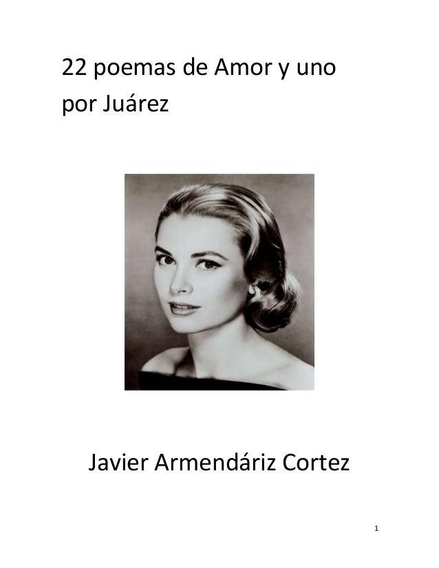 22 poemas de Amor y uno por Juárez  Javier Armendáriz Cortez 1