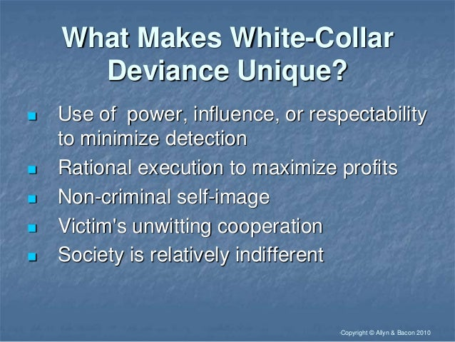 white collar deviance Marxists essentially see crime and deviance as defined by the ruling class and   they argue that white collar crimes (which tend to be committed by the more.