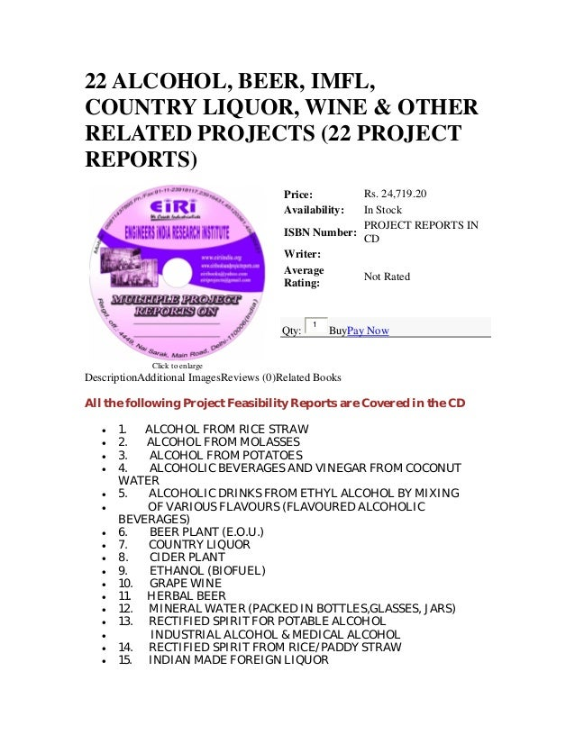 22 ALCOHOL, BEER, IMFL,COUNTRY LIQUOR, WINE & OTHERRELATED PROJECTS (22 PROJECTREPORTS)Click to enlargePrice: Rs. 24,719.2...