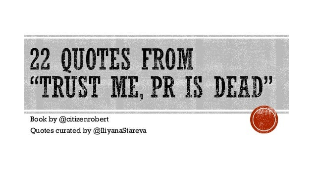 Dead Quotes | 22 Quotes From Trust Me Pr Is Dead