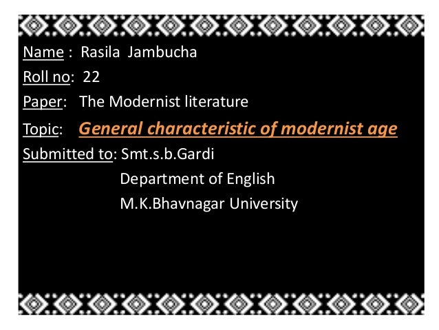 Name : Rasila Jambucha  Roll no: 22  Paper: The Modernist literature  Topic: General characteristic of modernist age  Subm...