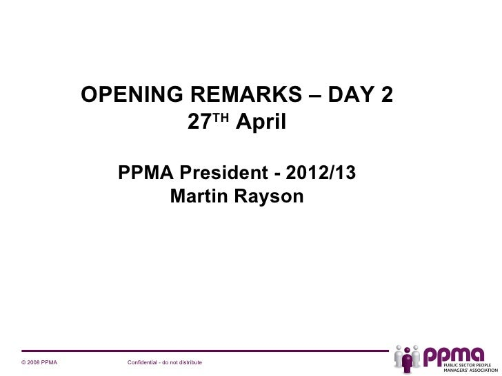 OPENING REMARKS – DAY 2                      27TH April                PPMA President - 2012/13                    Martin ...
