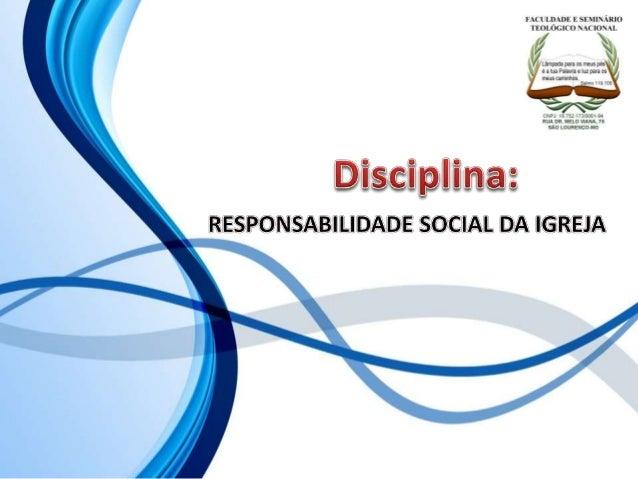 FACULDADE E SEMINÁRIOS TEOLÓGICO NACIONAL DISCIPLINA: RESPONSABILIDADE SOCIAL DA IGREJA ORIENTAÇÕES O Slide aqui apresenta...
