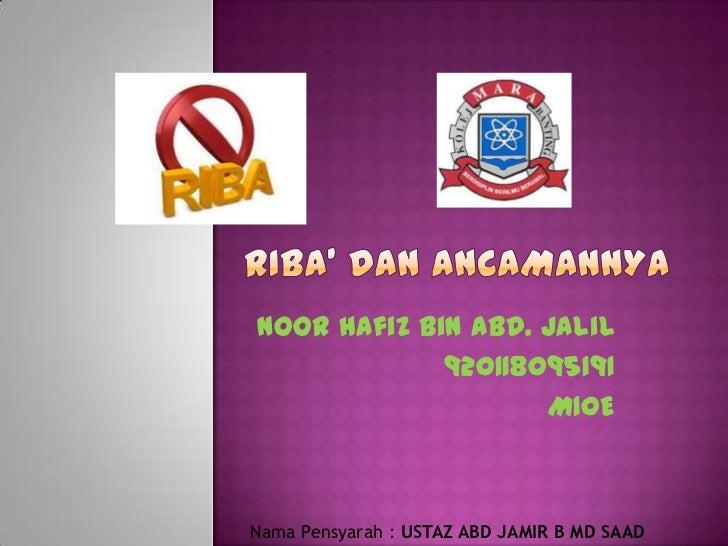 RIBA' DAN ANCAMANNYA<br />Noor Hafiz Bin Abd. Jalil<br />920118095191<br />M10E<br />NamaPensyarah : USTAZ ABD JAMIR B MD ...