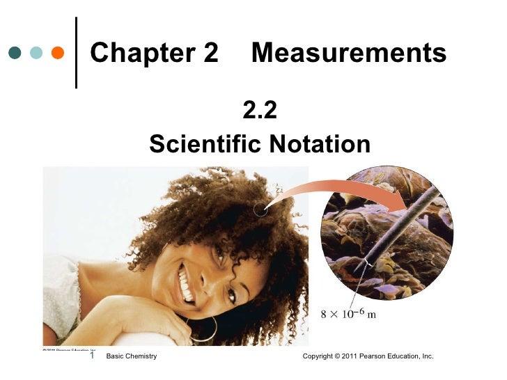 Chapter 2  Measurements <ul><li>2.2 </li></ul><ul><li>Scientific Notation </li></ul>Basic Chemistry  Copyright© 2011 Pear...