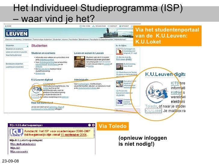 Het Individueel Studieprogramma (ISP) – waar vind je het? Via het studentenportaal van de  K.U.Leuven: K.U.Loket (opnieuw ...