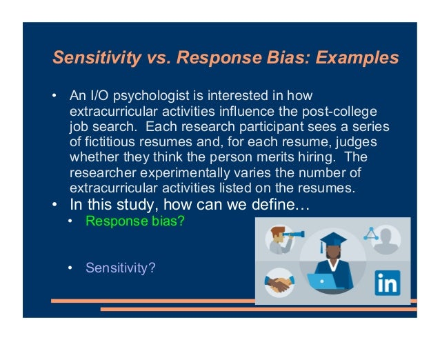 Sensitivity vs. Response Bias: Examples • An I/O psychologist is interested in how extracurricular activities influence th...