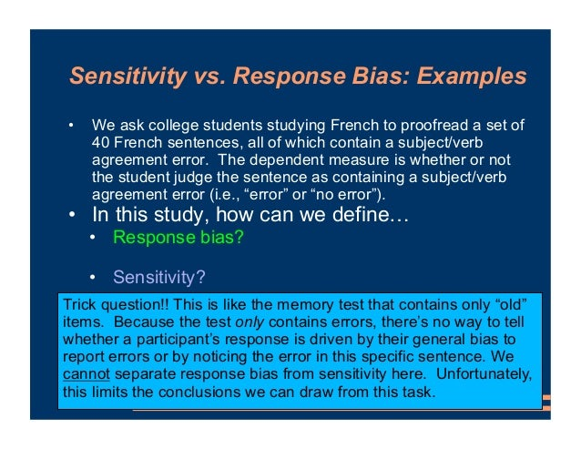 Sensitivity vs. Response Bias: Examples • We ask college students studying French to proofread a set of 40 French sentence...
