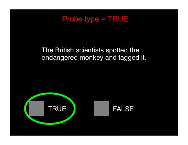 The British scientists spotted the endangered monkey and tagged it. TRUE FALSE Probe type = TRUE