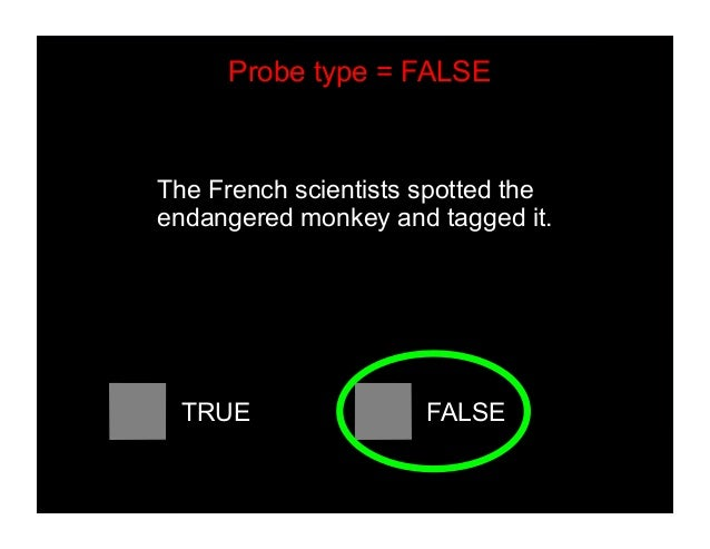 The French scientists spotted the endangered monkey and tagged it. TRUE FALSE Probe type = FALSE