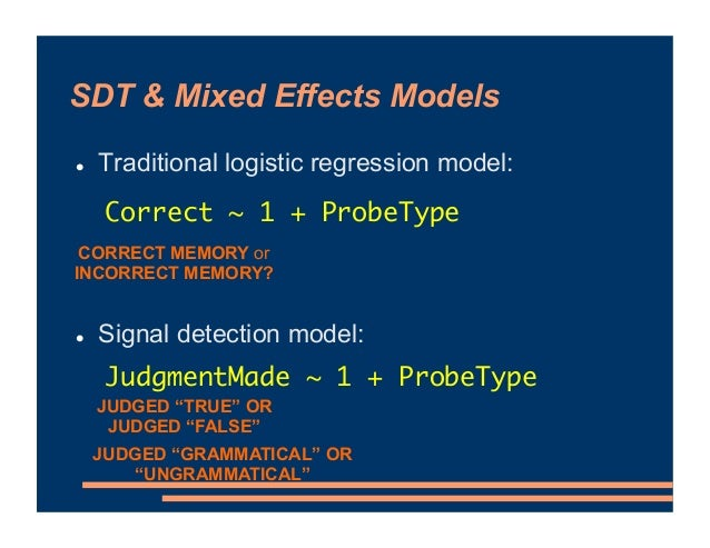 SDT & Mixed Effects Models ! Traditional logistic regression model: ! Signal detection model: CORRECT MEMORY or INCORRECT ...