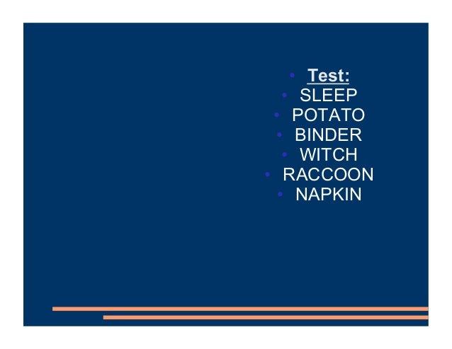 • Test: • SLEEP • POTATO • BINDER • WITCH • RACCOON • NAPKIN